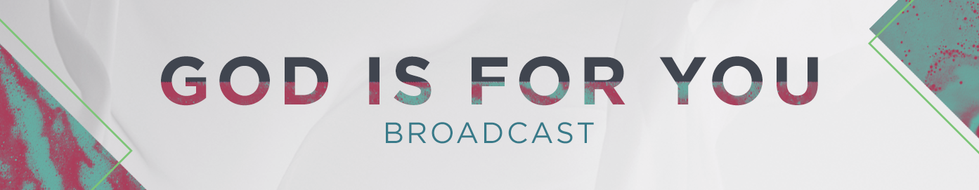 God Is For You Broadcast