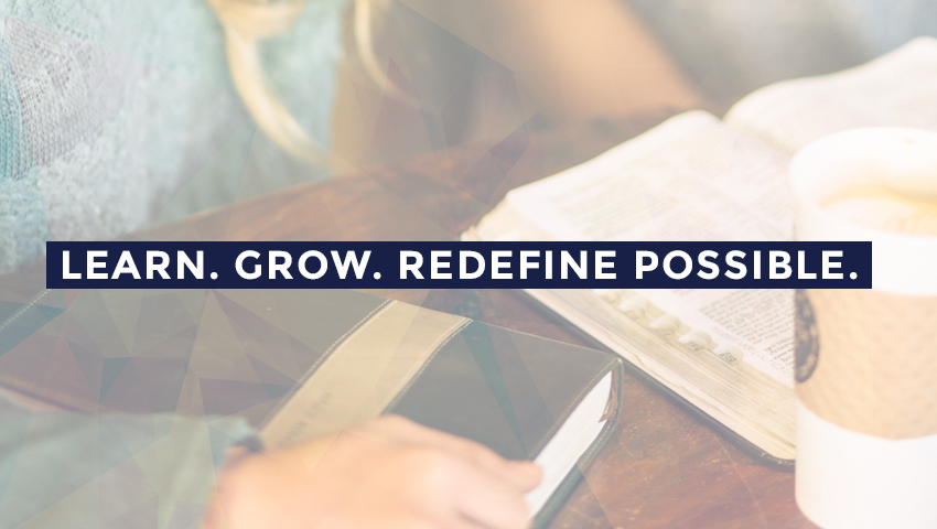 Learn. Grow. Redefine Possible. A young woman sits at a table, open Bible and a cup of coffee before her